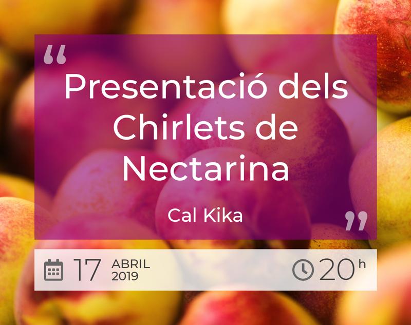 Presentació dels Chirlets de Nectarina - Cal Kika - 17 Abril 2019 - 20h
