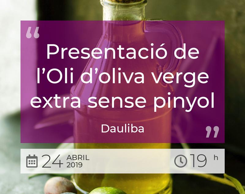 Presentació de l'Oli d'oliva verge extra sense pinyol - Dauliba - 24 Abril 2019 - 19h